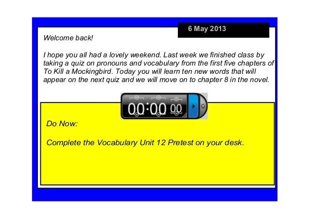 6May2013DoNow:CompletetheVocabularyUnit12Pretestonyourdesk.Welcomeback!Ihopeyouallhadalovelyweekend.La...