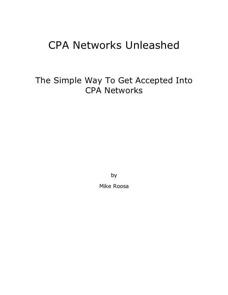 CPA Networks UnleashedThe Simple Way To Get Accepted Into           CPA Networks                 by              Mike Roosa