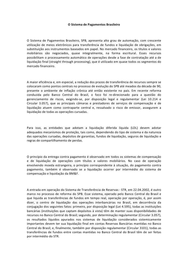OSistemadePagamentosBrasileiro    O Sistema de Pagamentos Brasileiro, SPB, apresenta alto grau de automaçã...