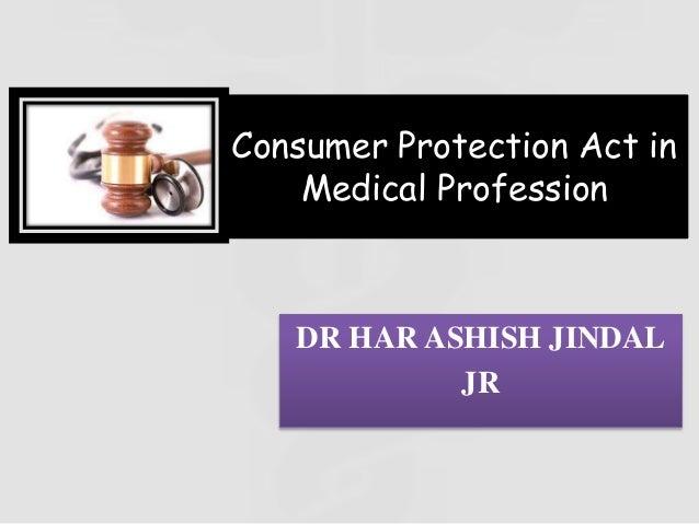 Consumer Protection Act in Medical Profession DR HAR ASHISH JINDAL JR