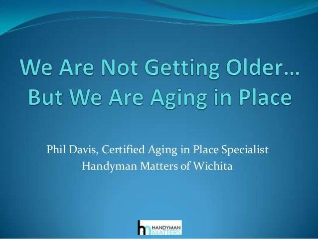 Phil Davis, Certified Aging in Place Specialist Handyman Matters of Wichita