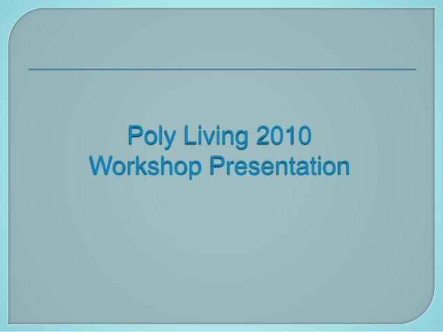 Poly Living 2010 Workshop Presentation