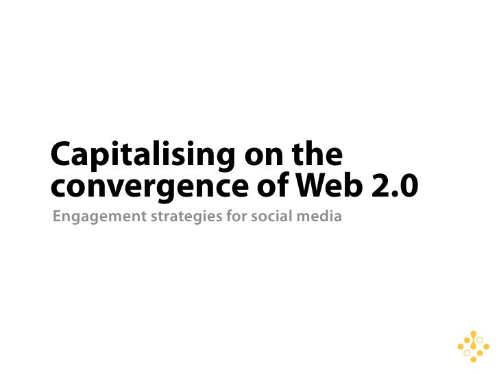 Capitalising on the convergence of Web 2.0 Engagement strategies for social media