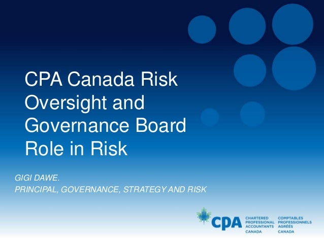 CPA Canada Risk Oversight and Governance Board Role in Risk GIGI DAWE. PRINCIPAL, GOVERNANCE, STRATEGY AND RISK