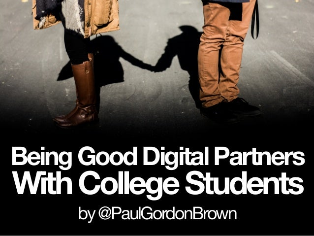 BeingGoodDigitalPartners WithCollegeStudents by@PaulGordonBrown