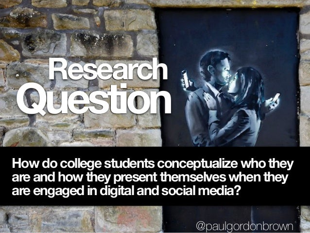 Question Research How do college students conceptualize who they are and how they present themselves whenthey areengaged...