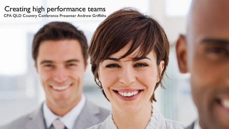 Creating high performance teams CPA QLD Country Conference Presenter Andrew Griffiths