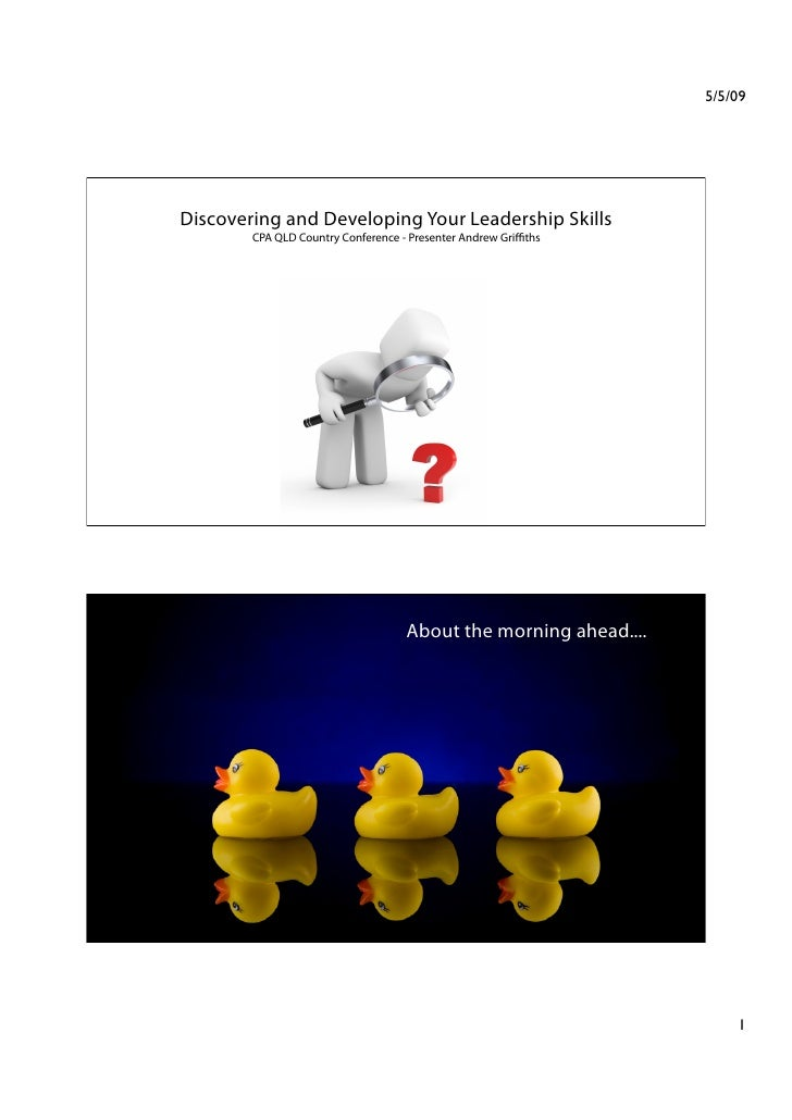 5/5/09     Discovering and Developing Your Leadership Skills         CPA QLD Country Conference - Presenter Andrew Griffiths...
