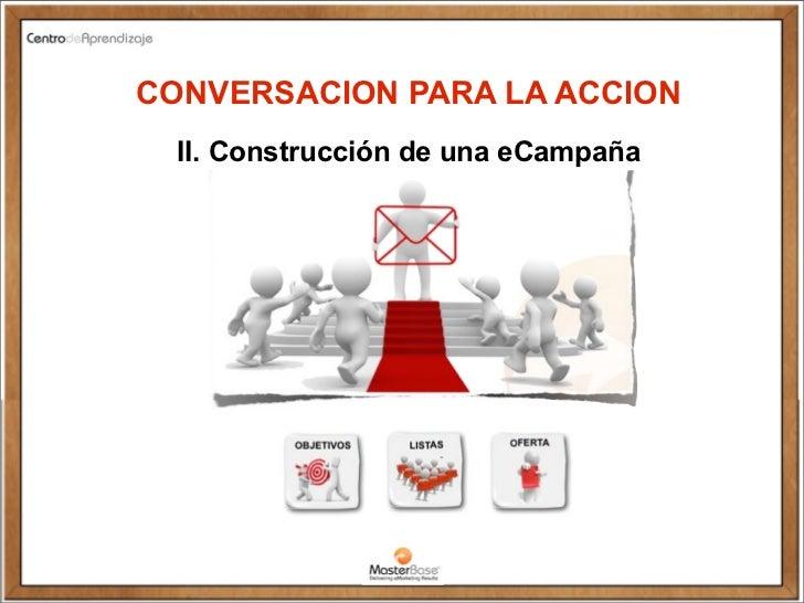 CONVERSACION PARA LA ACCION  II. Construcción de una eCampaña                                  Copyright © 2010 MasterBase...