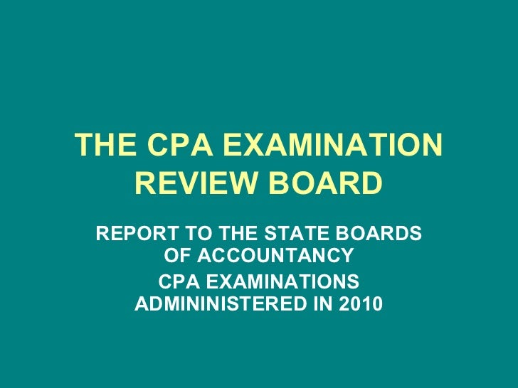 THE CPA EXAMINATION REVIEW BOARD REPORT TO THE STATE BOARDS OF ACCOUNTANCY CPA EXAMINATIONS ADMININISTERED IN 2010