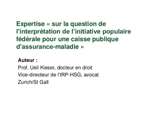 Expertise « sur la question de l'interprétation de l'initiative populaire fédérale pour une caisse publique d'assurance-ma...