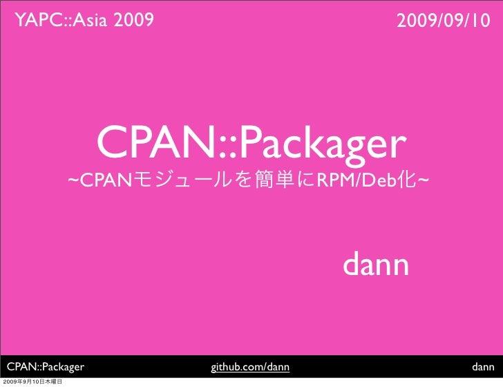 YAPC::Asia 2009                              2009/09/10                       CPAN::Packager                 ~CPAN        ...