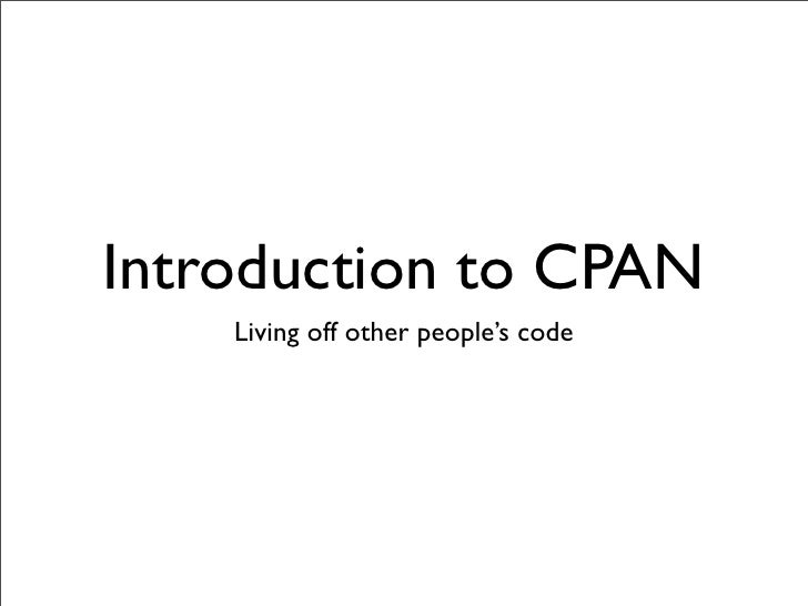 Introduction to CPAN     Living off other people's code