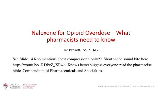 Naloxone for Opioid Overdose – What pharmacists need to know Rob Pammett, BSc, BSP, MSc See Slide 14 Rob mentions chest co...