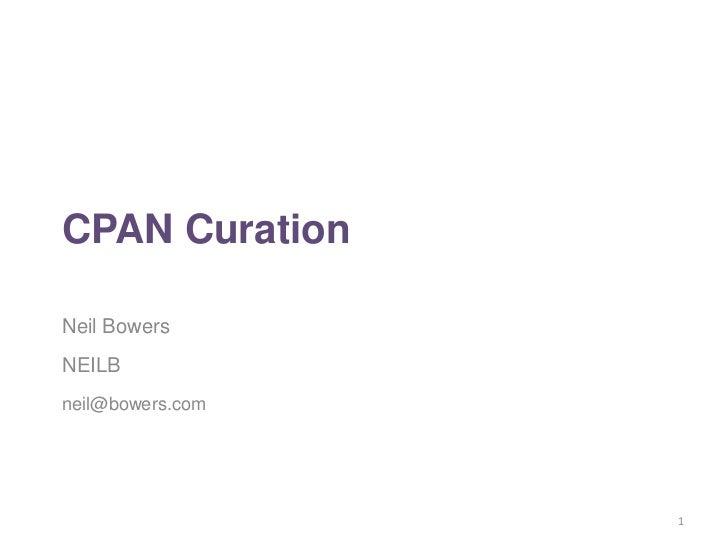 CPAN CurationNeil BowersNEILBneil@bowers.com                  1