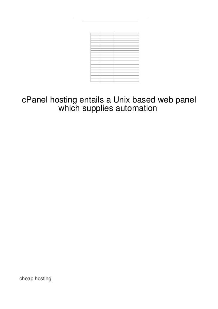 cPanel hosting entails a Unix based web panel          which supplies automationcheap hosting