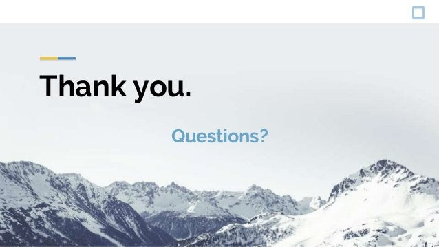 Thank you. Questions?