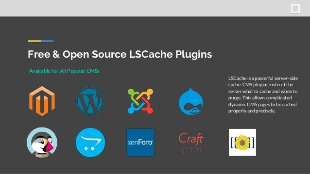 Free & Open Source LSCache Plugins Available for All Popular CMSs LSCache is a powerful server-side cache. CMS plugins ins...