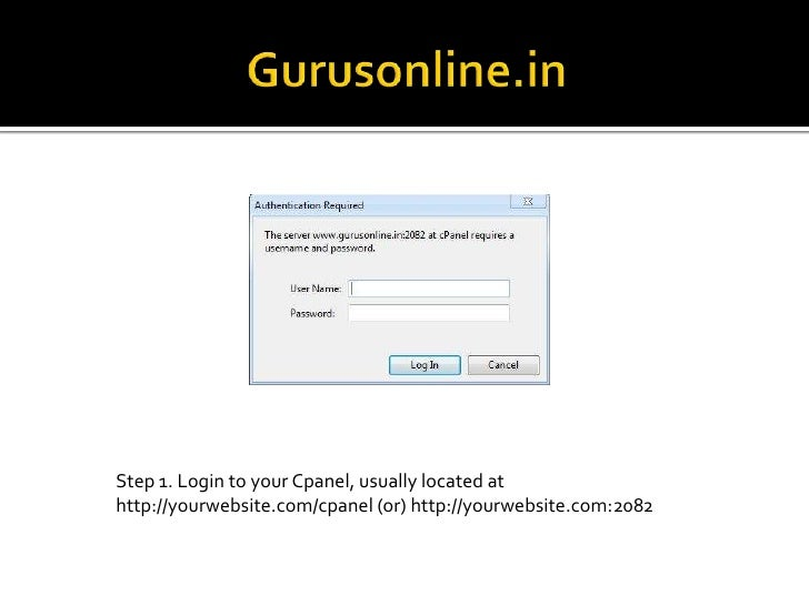Gurusonline.in<br />Step 1. Login to your Cpanel, usually located at http://yourwebsite.com/cpanel (or) http://yourwebsite...