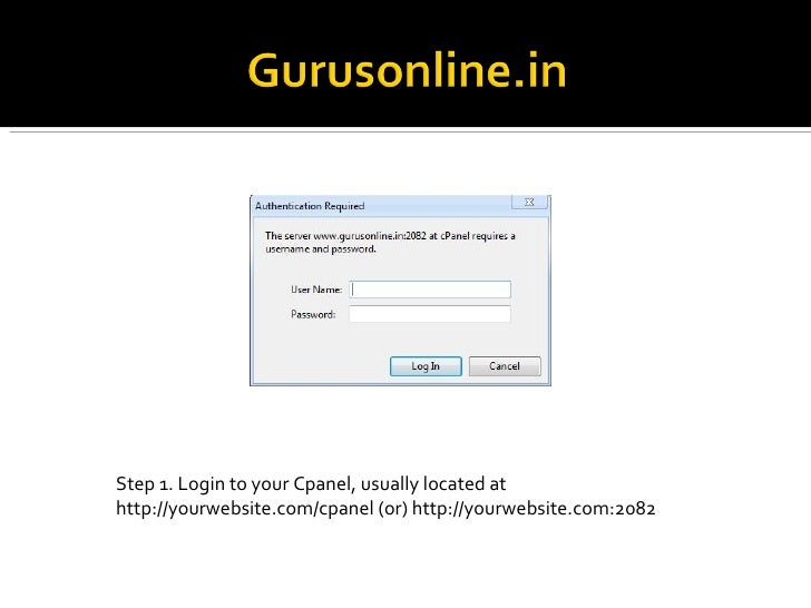 Step 1. Login to your Cpanel, usually located at http://yourwebsite.com/cpanel (or) http://yourwebsite.com:2082