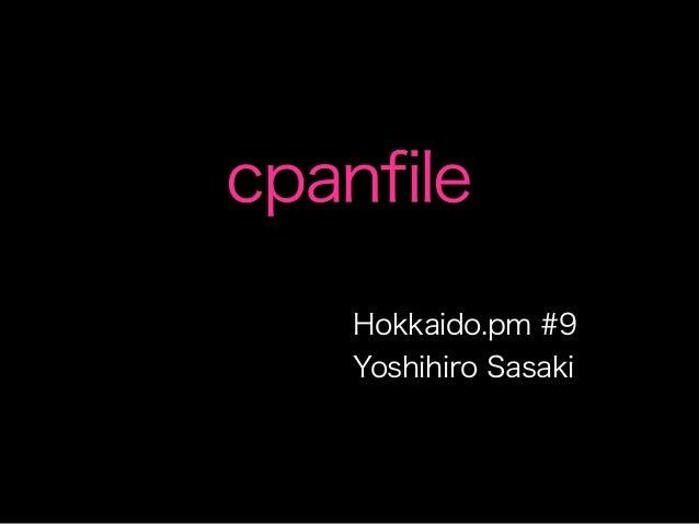cpanfile    Hokkaido.pm #9    Yoshihiro Sasaki