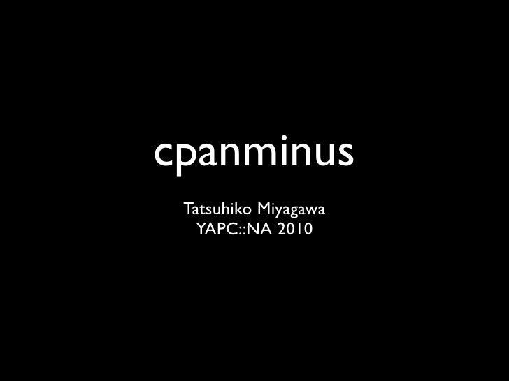 cpanminus  Tatsuhiko Miyagawa    YAPC::NA 2010