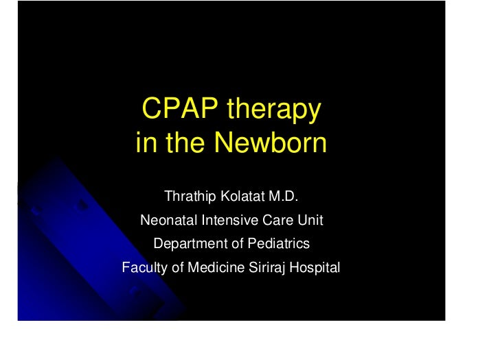 CPAP therapy  in the Newborn      Thrathip Kolatat M.D.   Neonatal Intensive Care Unit     Department of PediatricsFaculty...
