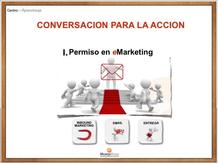 CONVERSACION PARA LA ACCION    Ⅰ. Permiso en eMarketing                                 Copyright © 2010 MasterBase®. Todo...