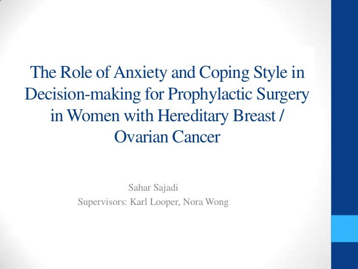 The Role of Anxiety and Coping Style inDecision-making for Prophylactic Surgery   in Women with Hereditary Breast /       ...