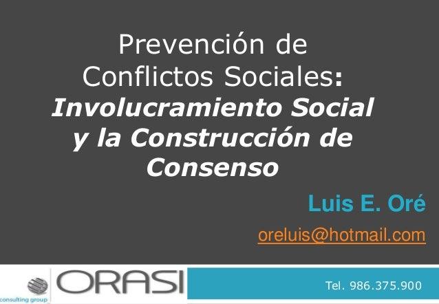 Luis E. Oré oreluis@hotmail.com Prevención de Conflictos Sociales: Involucramiento Social y la Construcción de Consenso Te...