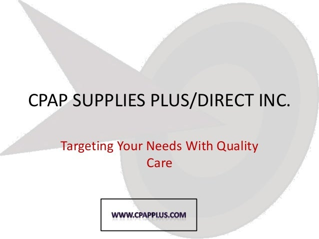 CPAP SUPPLIES PLUS/DIRECT INC.   Targeting Your Needs With Quality                  Care