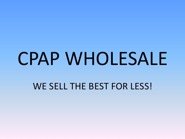 CPAP WHOLESALE WE SELL THE BEST FOR LESS!