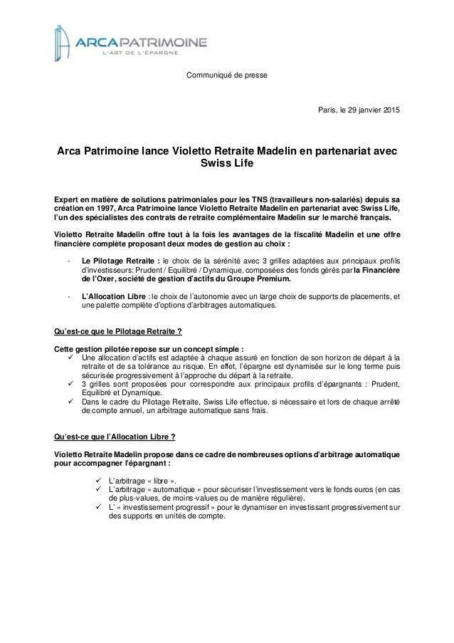 Communiqué de presse Paris, le 29 janvier 2015 Arca Patrimoine lance Violetto Retraite Madelin en partenariat avec Swiss L...