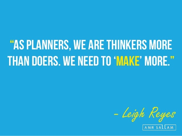 """""""ASK 'WHAT IF'. A PLANNER'S KEY WEAPON IS CURIOSITY."""" - Leigh Reyes"""