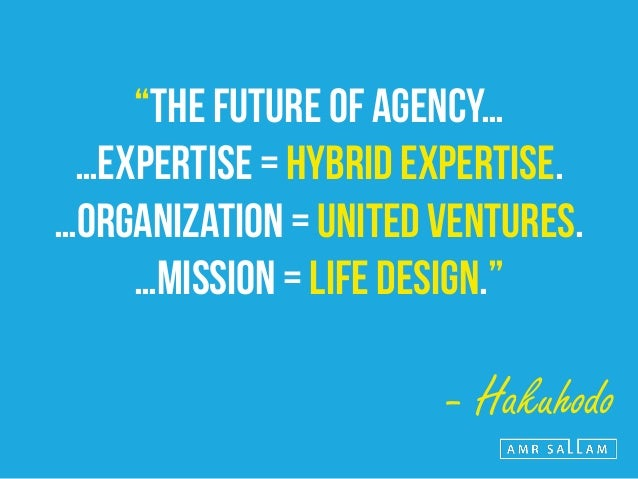 HYBRID EXPERTISE IS COMBINING THE CREATIVE & INSIGHT EXPERTISE OF AGENCIES WITH EXTERNAL EXPERTISE, TO DEVELOP 'MARKET DES...