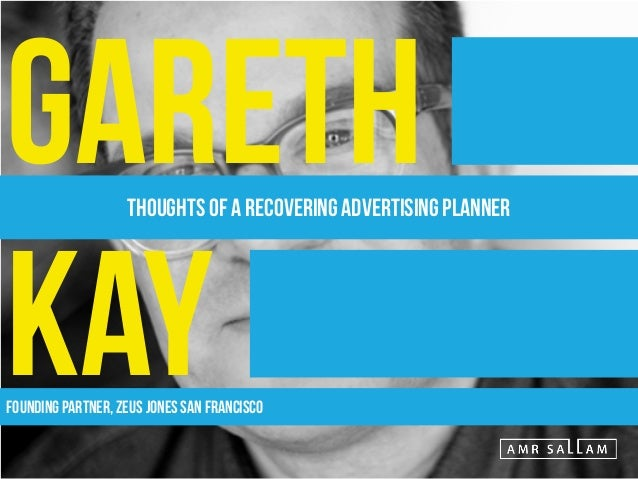 """""""THE BEST PRACTITIONERS OF ADVERTISING HAVE A HEALTHY DISREGARD FOR ADVERTISING."""" - Gareth Kay"""