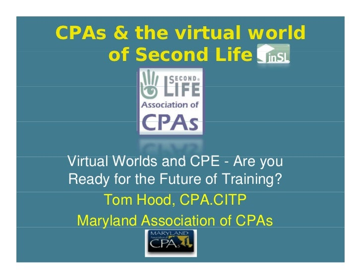 CPAs & the virtual world     of Second Life      Virtual Worlds d  Vi t l W ld and CPE - A you                            ...