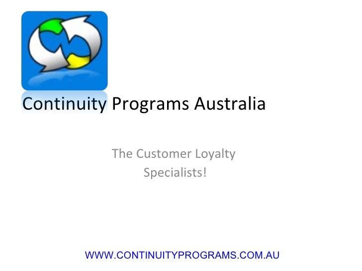 Continuity Programs Australia The Customer Loyalty  Specialists! PH: 1300 88 78 35 WWW.CONTINUITYPROGRAMS.COM.AU