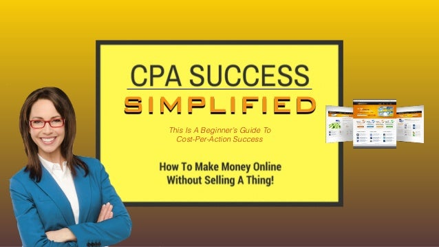 SIMPLIFIED This Is A Beginner's Guide To Cost-Per-Action Success