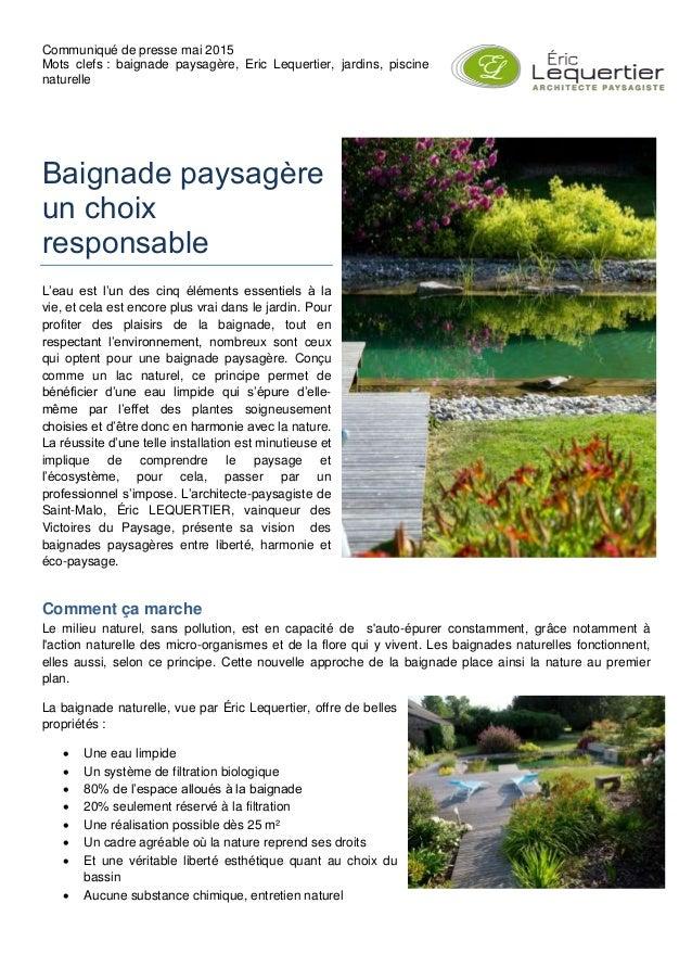 Communiqué de presse mai 2015 Mots clefs : baignade paysagère, Eric Lequertier, jardins, piscine naturelle Baignade paysag...