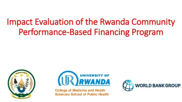 Impact Evaluation of the Rwanda Community Performance-Based Financing Program College of Medicine and Health Sciences Scho...