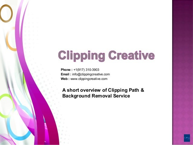 Phone : +1(917)310-3903 Email : info@clippingcreative.com Web : www.clippingcreative.com A short overview of Clipping P...
