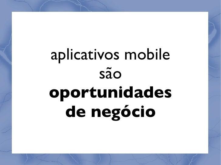 Aplicativos Mobile: Da Idéia ao Produto (ou não) Slide 2
