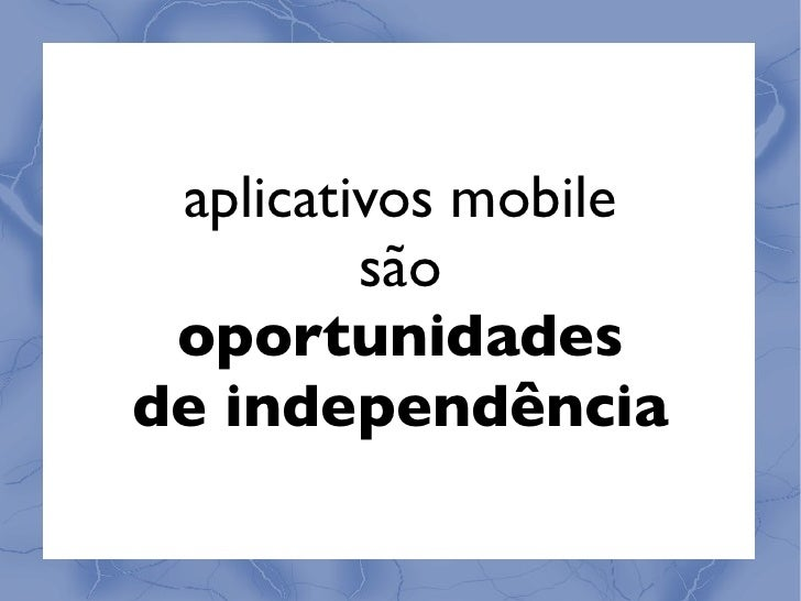 Aplicativos Mobile: Da Idéia ao Produto (ou não) Slide 3