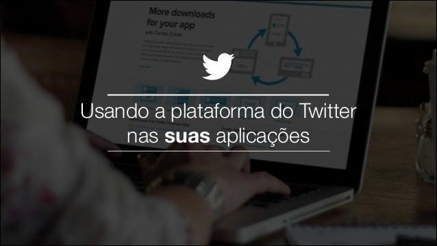 Usando a plataforma do Twitter  nas suas aplicações  @TwitterAds | Confidential