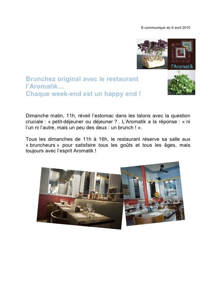 E-communiqué du 6 avril 2010     Brunchez original avec le restaurant l'Aromatik… Chaque week-end est un happy end !   Dim...