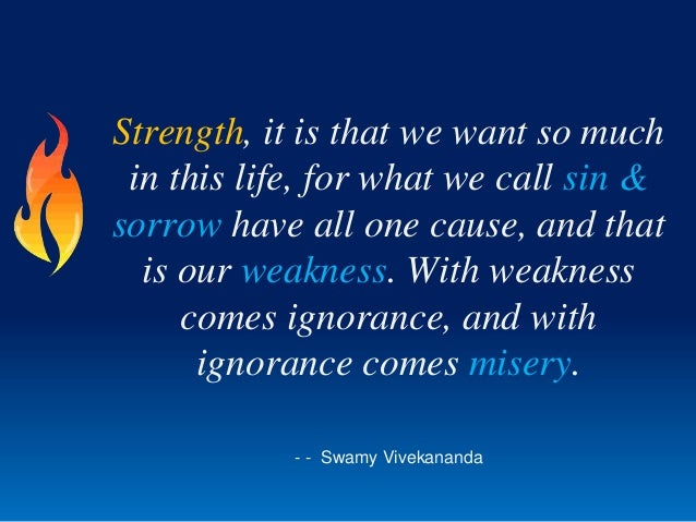 Strength, it is that we want so much in this life, for what we call sin & sorrow have all one cause, and that is our weakn...