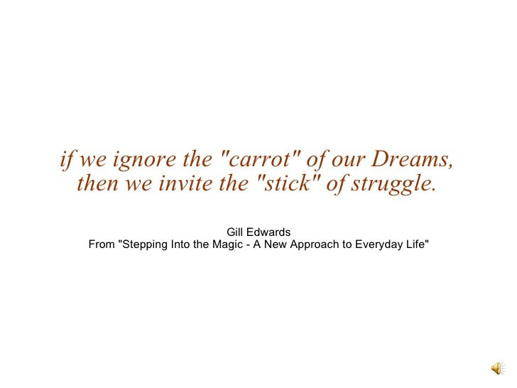 """<ul><li>if we ignore the """"carrot"""" of our Dreams,  then we invite the """"stick"""" of struggle.  </li></ul><..."""