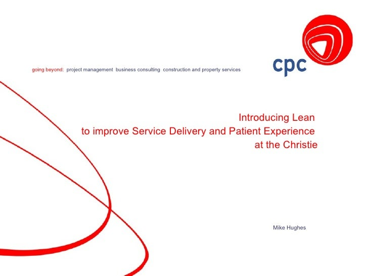Introducing Lean  to improve Service Delivery and Patient Experience  at the Christie Mike Hughes