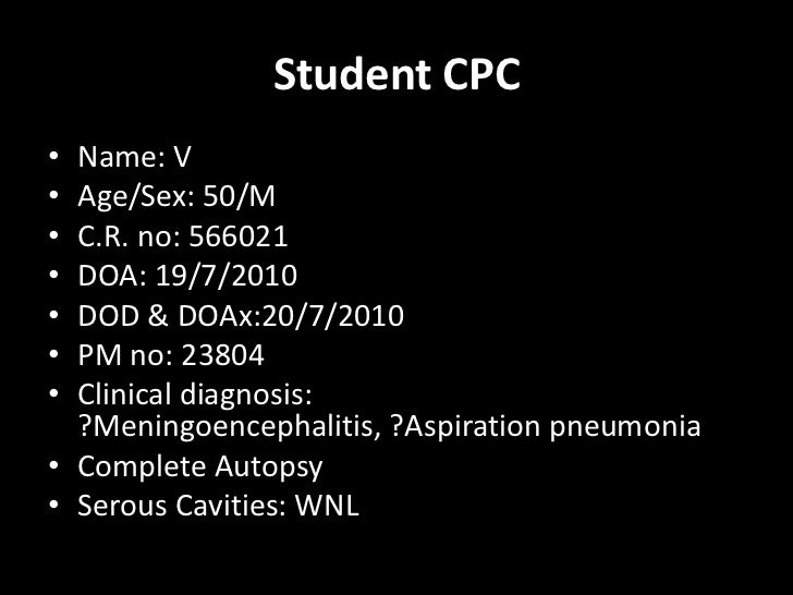 Student CPC<br />Name: V<br />Age/Sex: 50/M<br />C.R. no: 566021<br />DOA: 19/7/2010<br />DOD & DOAx:20/7/2010<br />PM no:...